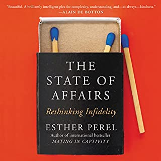 The State of Affairs     Rethinking Infidelity              Written by:                                                                                                                                 Esther Perel                               Narrated by:                                                                                                                                 Esther Perel                      Length: 11 hrs and 57 mins     100 ratings     Overall 4.8