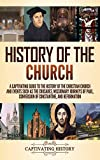 History of the Church: A Captivating Guide to the History of the Christian Church and Events Such as the Crusades, Missionary Journeys of Paul, Conversion of Constantine, and Reformation