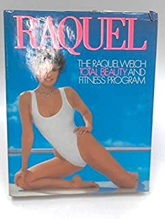 Raquel: Total Beauty and Fitness: The Raquel Welch Total Beauty and Fitness Program