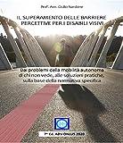 il superamento delle barriere percettive per i disabili visivi: dai problemi della mobilità autonoma di chi non vede, alle soluzioni pratiche, sulla base ... (adv - versione per kindle non stampabile)