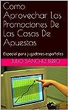Como Aprovechar Las Promociones De Las Casas De Apuestas: Especial para jugadores españoles
