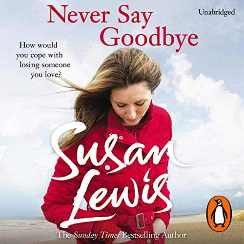 Never Say Goodbye                   By:                                                                                                                                 Susan Lewis                               Narrated by:                                                                                                                                 Julia Franklin                      Length: 14 hrs and 53 mins     13 ratings     Overall 3.9