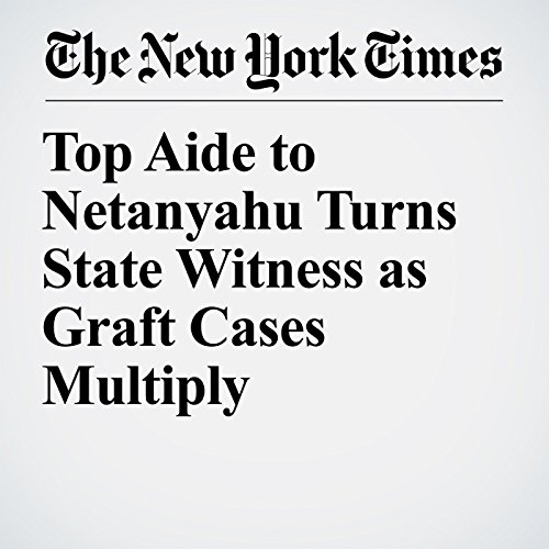 Top Aide to Netanyahu Turns State Witness as Graft Cases Multiply copertina