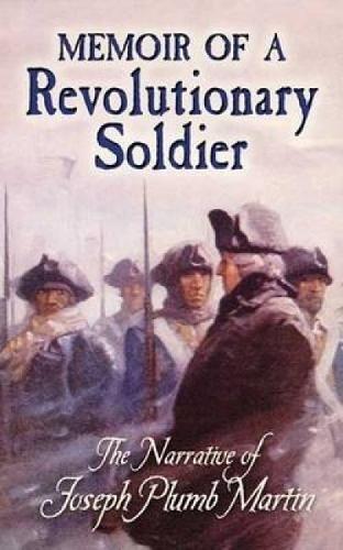 Memoir of a Revolutionary Soldier: The Narrative of Joseph Plumb Martin (Dover Books on Americana)