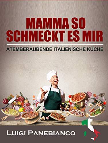 MAMMA SO SCHMECKT ES MIR: ATEMBERAUBENDE ITALIENISCHE KÜCHE