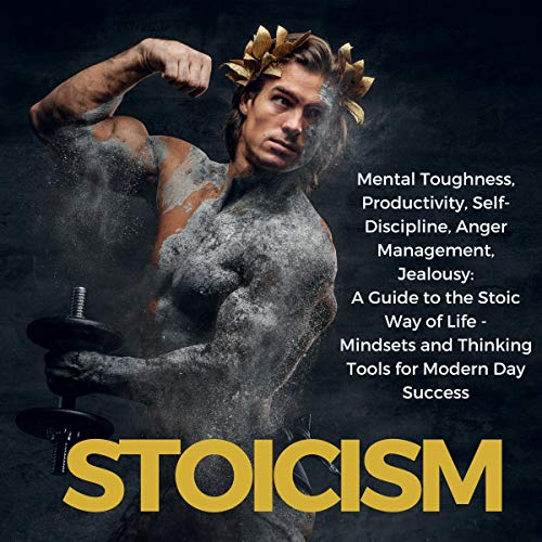 Stoicism: Mental Toughness, Productivity, Self-Discipline, Anger Management, Jealousy audiobook cover art
