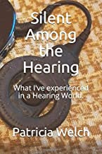 Silent Among the Hearing: What I've experienced in a Hearing World.
