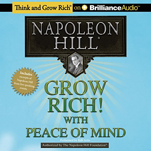 Grow Rich!     With Peace of Mind              By:                                                                                                                                 Napoleon Hill                               Narrated by:                                                                                                                                 Rob Actis,                                                                                        Napoleon Hill                      Length: 2 hrs and 44 mins     1 rating     Overall 5.0