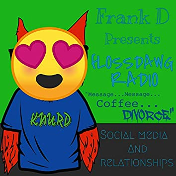 FlossDawg Radio: Social Media and Relationships