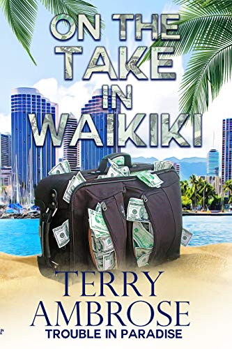 On the Take in Waikiki (Trouble in Paradise Book 10) by [Terry Ambrose]