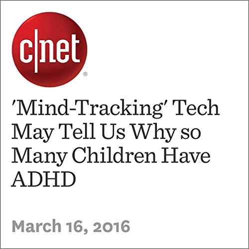 'Mind-Tracking' Tech May Tell Us Why so Many Children Have ADHD cover art