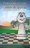 Erase una vez un cuento de ajedrez: Aprende a jugar al ajedrez viviendo una aventura
