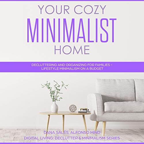Your Cozy Minimalist Home: Decluttering and Organizing for Families - Lifestyle Minimalism on a Budget audiobook cover art