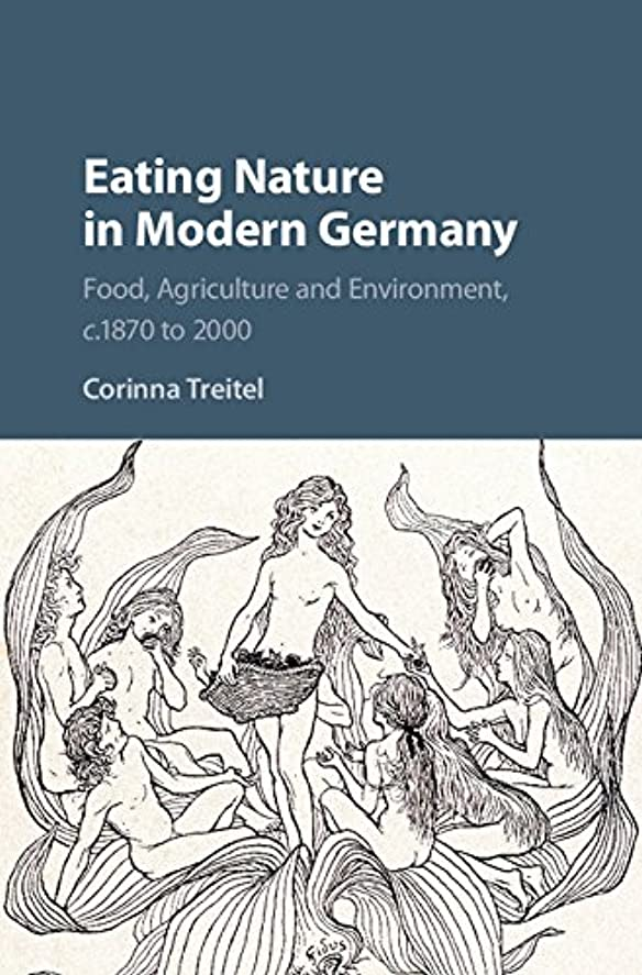 Eating Nature in Modern Germany: Food, Agriculture and Environment, c.1870 to 2000 (English Edition)