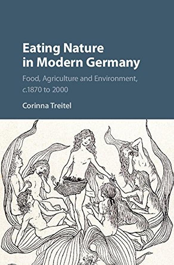 スイッチ悪名高いパキスタンEating Nature in Modern Germany: Food, Agriculture and Environment, c.1870 to 2000 (English Edition)