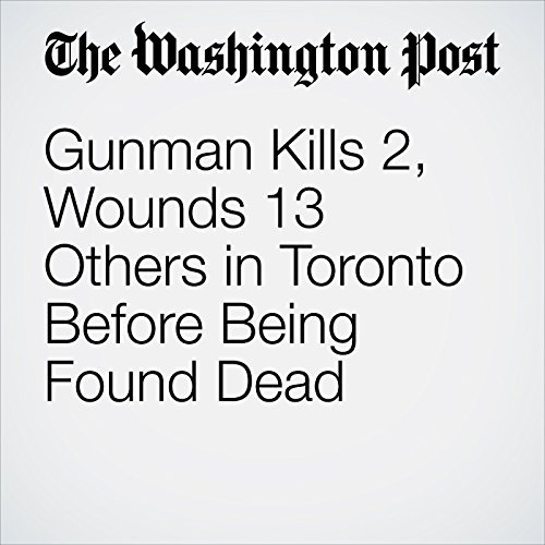 Gunman Kills 2, Wounds 13 Others in Toronto Before Being Found Dead copertina
