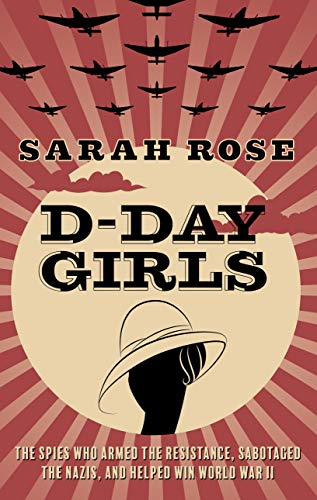 D-Day Girls: The Spies Who Armed the Resistance, Sabotaged the Nazis, and Helped Win World War II (Thorndike Press Large Print Nonfiction)