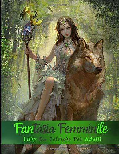 Fantasia Femminile Libro Da Colorare Per Adulti: Ottimo regalo per i tuoi amici e la tua famiglia.