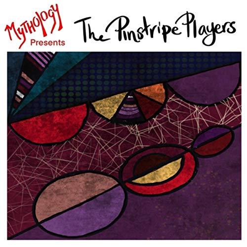 Mythology Presents: The Pinstripe Players