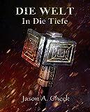 In Die Tiefe: Eine LitRPG- und GameLit-Serie (Die WELT Buch 3) (German Edition)