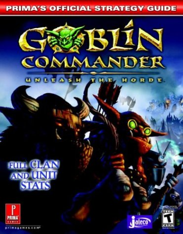 Goblin Commander Unleash the Horde: Prima's Official Strategy Guide