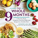 The Whole 9 Months: A Week-By-Week Pregnancy Nutrition Guide with...