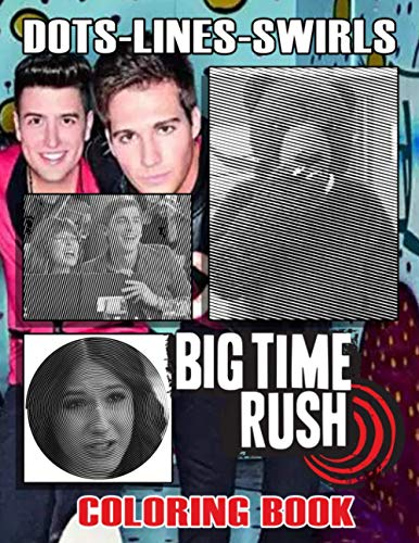 Big Time Rush Dots Lines Swirls Coloring Book: Big Time Rush Swirls-Dots-Diagonal Activity Books For Adults