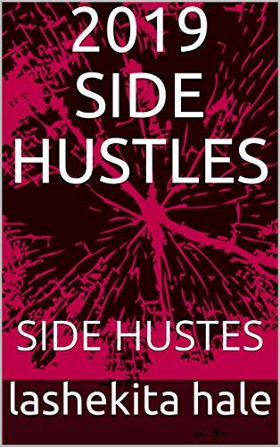 2019 SIDE HUSTLES: SIDE HUSTES (lashekita hale) (English Edition)