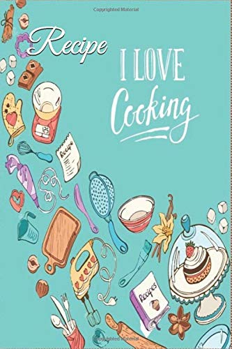 I love cooking Recipe book: Recipe notebook/journal