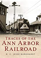 Traces of the Ann Arbor Railroad (America Through Time)