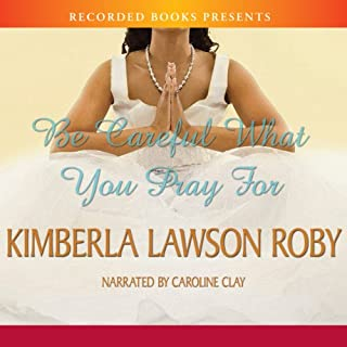 Be Careful What You Pray For                   By:                                                                                                                                 Kimberla Lawson Roby                               Narrated by:                                                                                                                                 Caroline Clay                      Length: 8 hrs and 19 mins     368 ratings     Overall 4.5