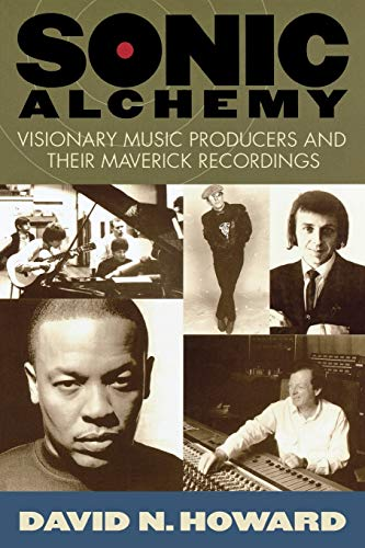 Sonic Alchemy: Visionary Music Producers and Their Maverick Recordings