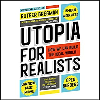 Utopia for Realists     How We Can Build the Ideal World              Written by:                                                                                                                                 Rutger Bregman                               Narrated by:                                                                                                                                 Peter Noble                      Length: 6 hrs and 34 mins     29 ratings     Overall 4.7