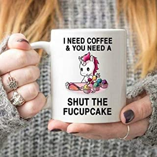 Unicorns I Need Coffee You Need A Shut The Fucupcake Mug White Ceramic 11oz Cup