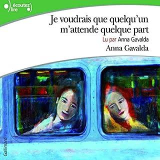 Je voudrais que quelqu'un m'attende quelque part                   De :                                                                                                                                 Anna Gavalda                               Lu par :                                                                                                                                 Anna Gavalda                      Durée : 2 h et 48 min     9 notations     Global 4,9