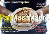 Pan de Masa Madre: Cultivo de Masa Madre Natural, conversiones de fermentos, técnicas y recetas. (Maytcakes - Manuales...