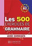 Les 500 exercices de grammaire + corrigés (B2) (French Edition)