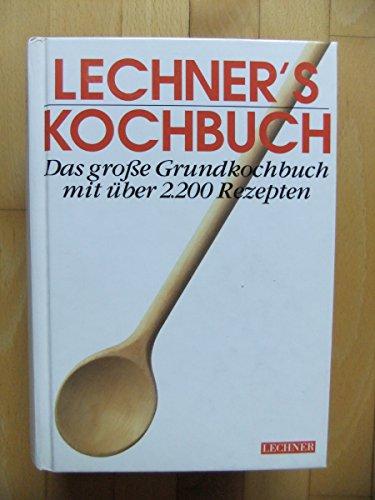 Lechner's Kochbuch. Das große Grundkochbuch mit über 2200 Rezepten