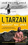 I, Tarzan: Against All Odds — An Inspiring Real-Life Story of Courage, Hope, and True Resilience (Live Your Adventure inspirational memoirs)