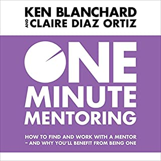 One Minute Mentoring     How to find and work with a mentor - and why you'll benefit from being one              By:                                                                                                                                 Ken Blanchard,                                                                                        Claire Diaz-Ortiz                               Narrated by:                                                                                                                                 Dan Woren                      Length: 2 hrs and 14 mins     18 ratings     Overall 4.2