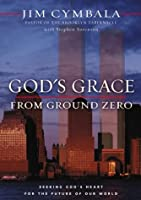 God's Grace from Ground Zero: Seeking God's Heart for the Future of Our World