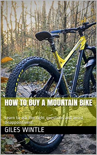 How to buy a mountain bike: Learn to ask the right questions and avoid disappointment. (English Edition)