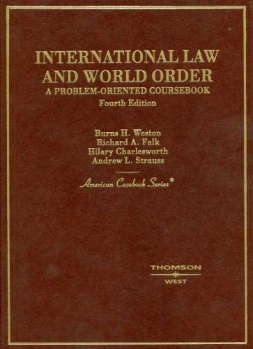 International Law and World Order: A Problem Oriented Coursebook, 4th (American Casebook Series)