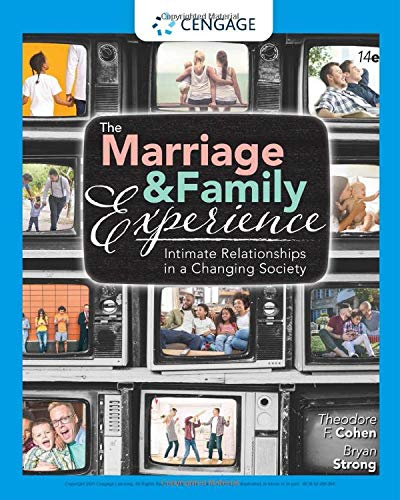 Compare Textbook Prices for The Marriage and Family Experience: Intimate Relationships in a Changing Society MindTap Course List 14 Edition ISBN 9780357378229 by Cohen, Theodore F.,Strong, Bryan