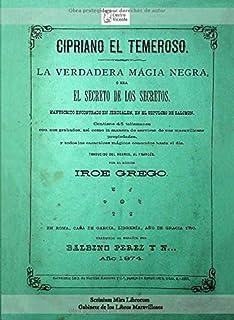 Cipriano el Temeroso. La Verdadera Magia Negra, ó sea El Secreto de los Secretos.: Manuscriso encontrado en Jerusalén, en ...
