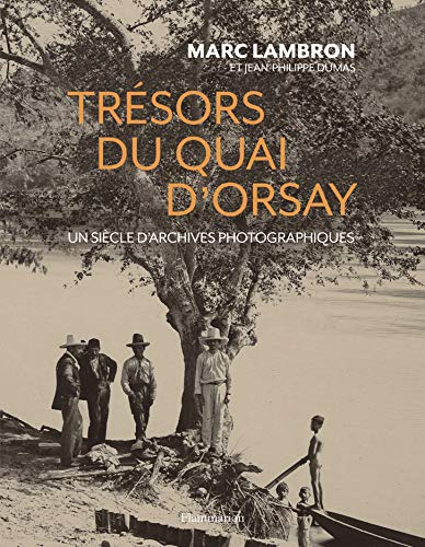 Trésors du quai d'Orsay : Un siècle d'archives inédites: Un siècle d'archives photographiques