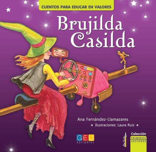 Brujilda Casilda / Editorial GEU/ Recomendado a partir de 6 años/ Fomenta la lectura / Educa en valores / Incluye actividades y póster regalo (Cuentos para educar en valores. Proyecto LeoSolo)