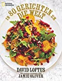 In 80 Gerichten um die Welt: 80 geniale Rezepte der weltbesten Köche. Mit einem Vorwort von Jamie Oliver - Jamie Oliver