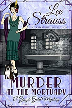 Murder at the Mortuary: a 1920s cozy historical mystery (A Ginger Gold Mystery Book 5) by [Lee Strauss]