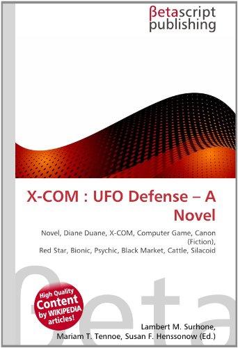 X-COM : UFO Defense – A Novel: Novel, Diane Duane, X-COM, Computer Game, Canon (Fiction), Red Star, Bionic, Psychic, Black Market, Cattle, Silacoid